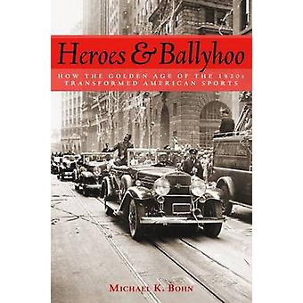 Heroes and Ballyhoo - How the Golden Age of the 1920s Transformed Amer