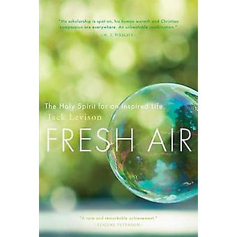 Fresh Air - The Holy Spirit for an Inspired Life by John R. Levison -