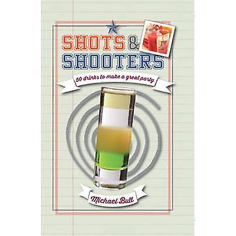 Skott och skyttar - 50 drycker att göra en bra fest av Michael Butt -