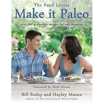 Sprawiają, że Paleo - ponad 200 ziarna darmowych receptur na wszelkie okazje przez Hayley