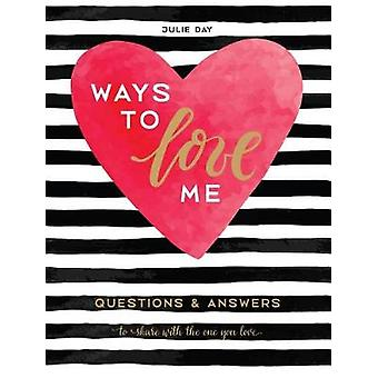 Ways to Love Me - Questions and Answers to Share with the One You Love