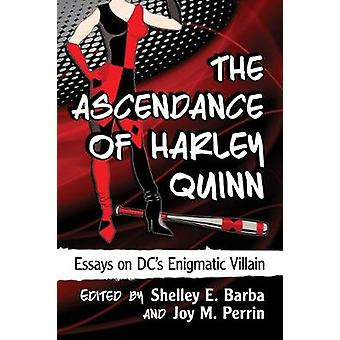 The Ascendance of Harley Quinn - Essays on DC's Enigmatic Villain by S