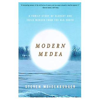 Modern Medea: A Family Story of Slavery and Child-Murder from the Old South