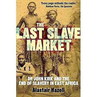 De laatste Slavenmarkt: Dr John Kirk en de strijd tegen de Oost-Afrikaanse slavenhandel