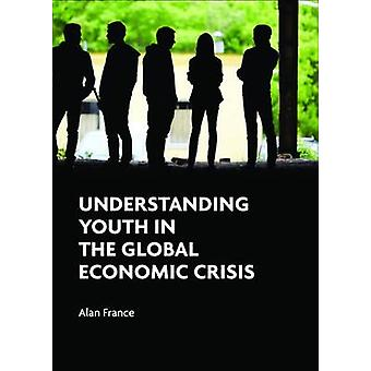 Förståelse ungdom i den globala ekonomiska krisen av Alan Frankrike - 97