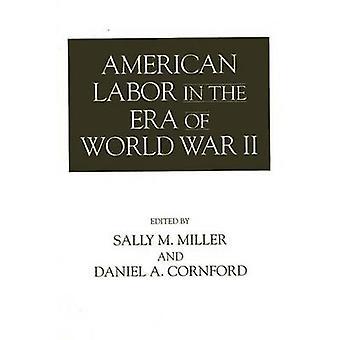 American Labor in het tijdperk van de Tweede Wereldoorlog door Miller & Sally M.