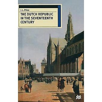 The Dutch Republic in the Seventeenth Century by Price & J. Leslie