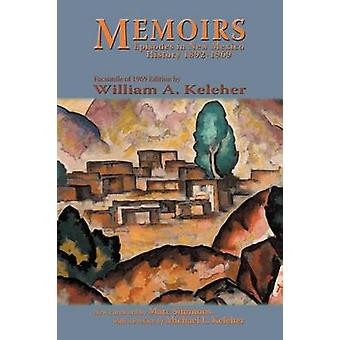 Memoirs Episodes in New Mexico History 18921969 by Keleher & William Aloysius