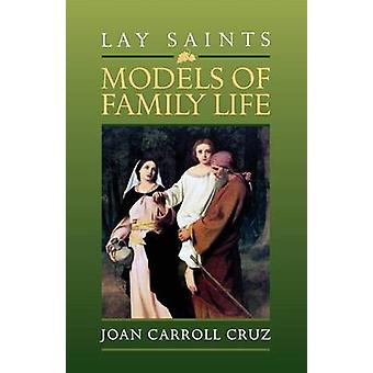 Lay Saints Models of Family Life by Cruz & Joan Carroll