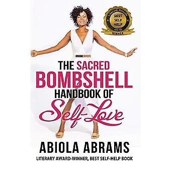 The Sacred Bombshell Handbook of SelfLove The 11 Secrets of Feminine Power by Abrams & Abiola