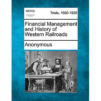 Financial Management and History of Western Railroads by Anonymous