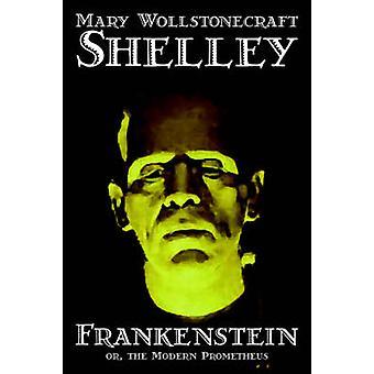 Frankenstein by Mary Wollstonecraft Shelley Fiction Classics by Shelley & Mary Wollstonecraft
