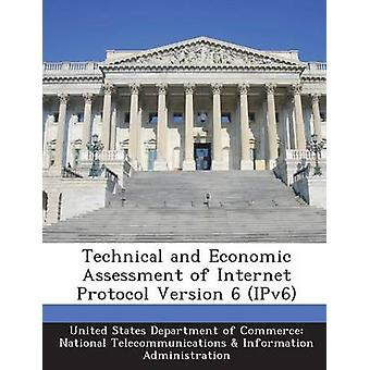 Technical and Economic Assessment of Internet Protocol Version 6 IPv6 by United States Department of Commerce Na