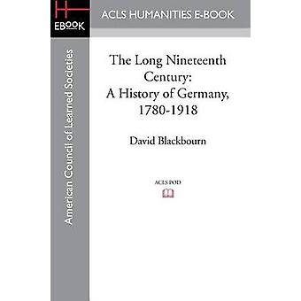The Long Nineteenth Century A History of Germany 17801918 by Blackbourn & David