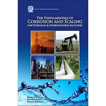 The Fundamentals of Corrosion and Scaling for Petroleum  Environmental Engineers by Chilingar & George V.