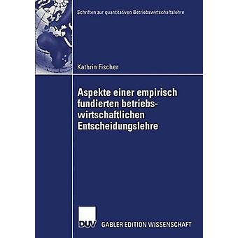 Aspekte einer empirisch fundierten betriebswirtschaftlichen Entscheidungslehre Neuere Entwicklungen bei Entscheidungen unter Risiko av Fischer & Kathrin