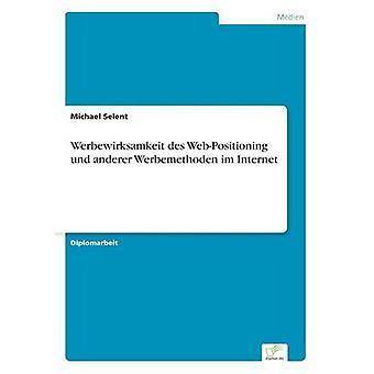 Werbewirksamkeit des WebPositioning Und Anderer Werbemethoden Im Internet durch & Michael Selent