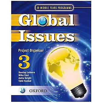 Global Issues MYP Project Organizer 3  IB Middle Years Programme by Mike East & Anita Knight & Talei Kunkel & Edited by Barclay Lelievre
