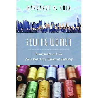 Sewing Women - Immigrants and the New York City Garment Industry by Ma