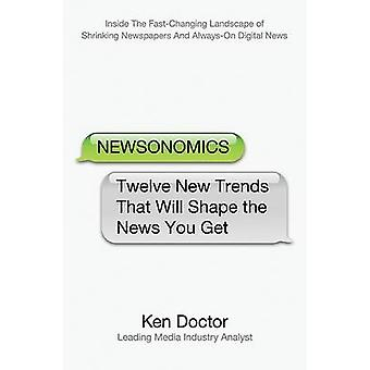 Newsonomics - Twelve New Trends That Will Shape the News You Get by Ke