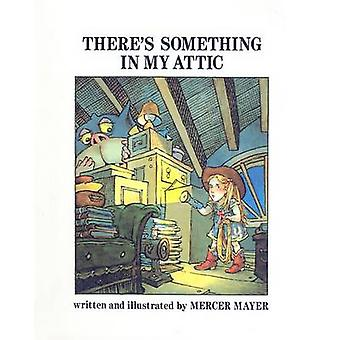 There's Something in My Attic by Mercer Mayer - 9780780717442 Book