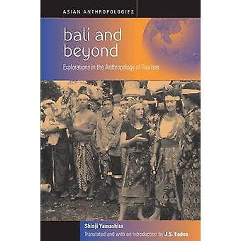 Bali and beyond - Case Studies in the Anthropolgy of Tourism by Shinji