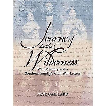 Journey to Wilderness - War - Memory and a Southern Family's Civil War