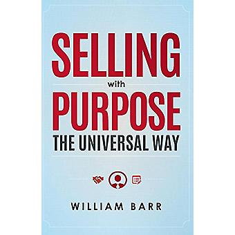 Selling with Purpose - The Universal Way by William Barr - 97815993267