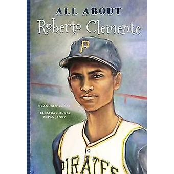 All About Roberto Clemente by Andrew J. Conte - Bryan Janky - 9781681