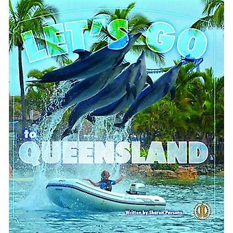 Let's Go to Queensland! by Sharon Parsons - 9781776501304 Book