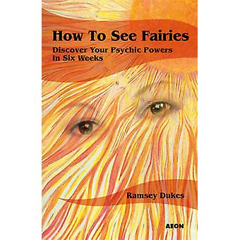 How to See Fairies - Discover Your Psychic Powers in Six Weeks by Rams