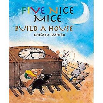 Five Nice Mice Build a House by Chisato Tashiro - 9789888240395 Book