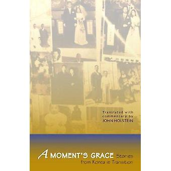 A Moment's Grace - Stories from Korea in Transition by John Holstein -
