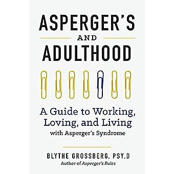 Aspergers and Adulthood - A Guide to Working - Loving - and Living wit