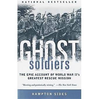 Ghost Soldiers - The Epic Account of World War II's Greatest Rescue Mi