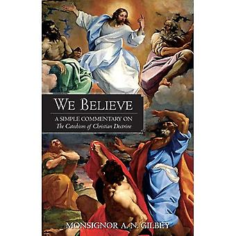 We Believe: A Simple Commentary on the Catechism of Christian Doctrine Approved by the Archbishops and Bishops...