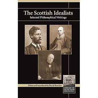 The Scottish Idealists - Selected Philosophical Writings by David Bouc