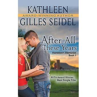 After All These Years Hometown Memories Book 1 by Gilles Seidel & Kathleen
