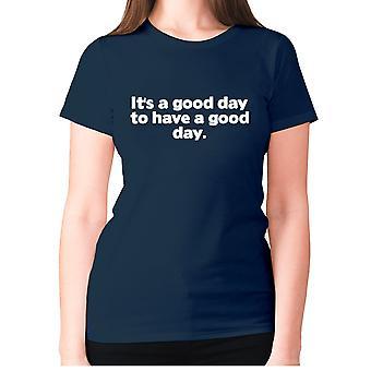 Donne divertente t-shirt slogan tee signore umorismo - It's un buon giorno per avere una buona giornata
