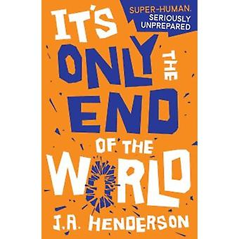 Its Only the End of the World by J. A. Henderson