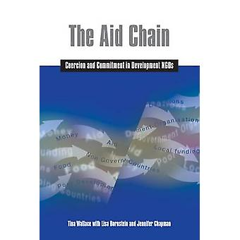 The Aid Chain  Coercion and Commitment in Development NGOs by Tina Wallace & Lisa Bornstein & Jennifer Chapman