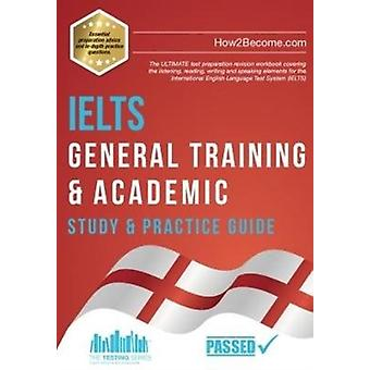 IELTS General Training Academic Study Practice Guide von How2Become