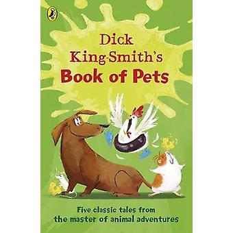 Dick KingSmiths Book of Pets  Five classic tales from the master of animal adventures by Dick King Smith