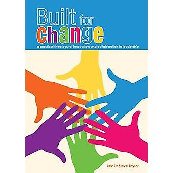 Built for change A practical theology of innovation and collaboration by Taylor & Steve