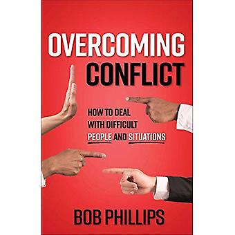 Overcoming Conflict: How to� Deal with Difficult People� and Situations