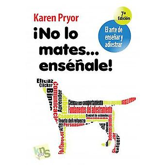 KNS Ediciones Do not kill him, Teach! (Dogs , Training Aids , Behaviour)