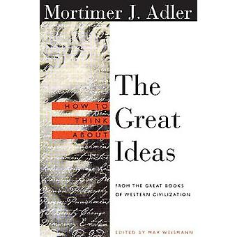 How to Think About the Great Ideas From the Great Books of Western Civilization by Adler & Mortimer