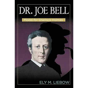 Dr. Joe Bell Model for Sherlock Holmes by Liebow & Ely M.