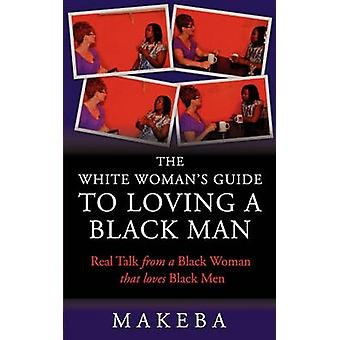 The White Womans Guide to Loving a Black Man by Cavette & Makeba