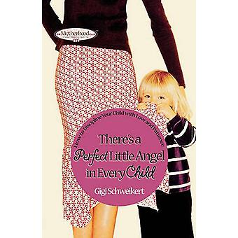 Theres a Perfect Little Angel in Every Child Guiding Your Children to a Bright Future by Schweikert & Gigi